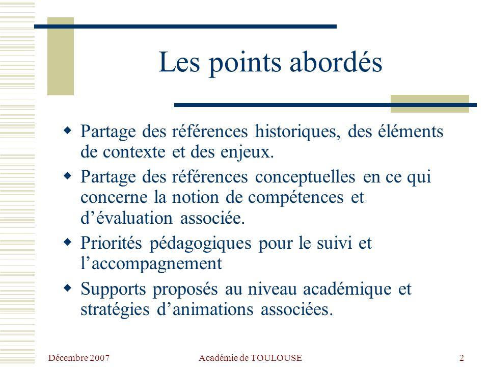 Décembre 2007 Académie de TOULOUSE2 Les points abordés  Partage des références historiques, des éléments de contexte et des enjeux.