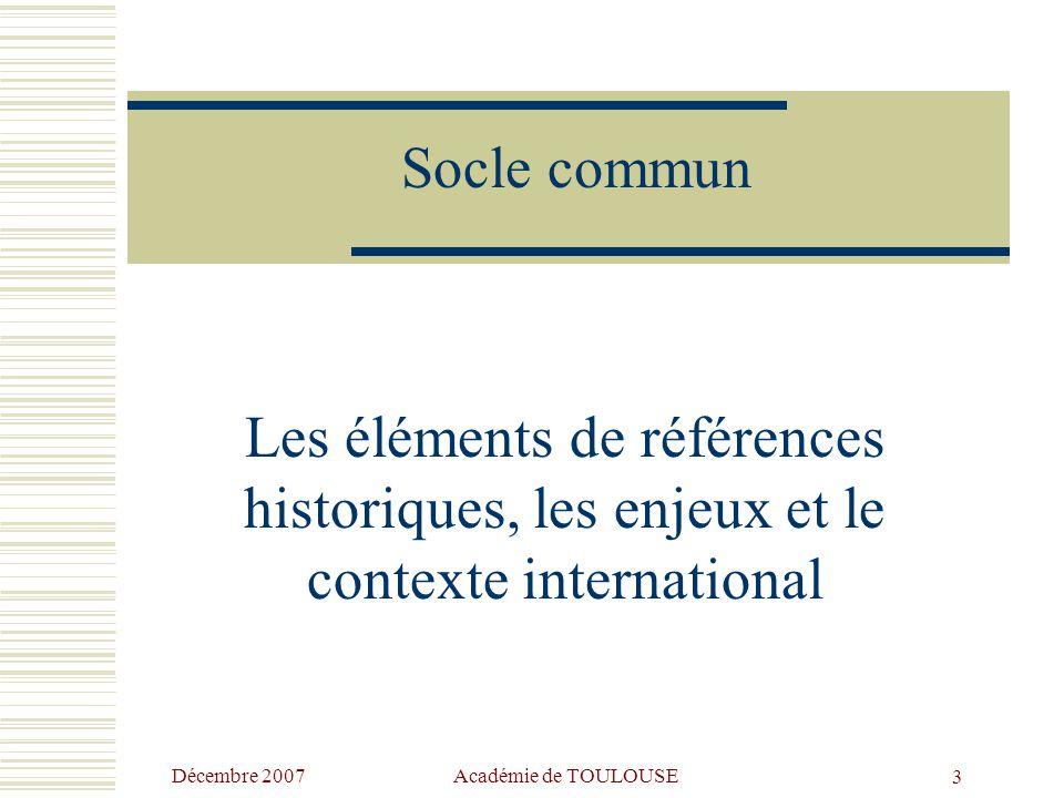 Décembre 2007 Académie de TOULOUSE13 La définition adoptée pour le socle commun  Proposition adoptée au parlement européen, le 26 septembre 2006 : « Une compétence est une combinaison de connaissances, d'aptitudes (capacités) et d'attitudes appropriées à une situation donnée.