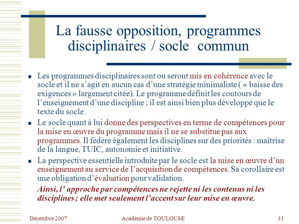 Décembre 2007 Académie de TOULOUSE30 L'opposition entre l'approche disciplinaire et transversale  Le travail de fond sur l'acquisition des compétence