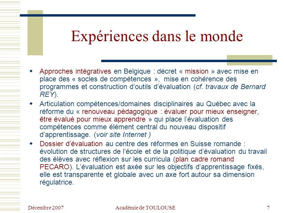 Décembre 2007 Académie de TOULOUSE7 Expériences dans le monde  Approches intégratives en Belgique : décret « mission » avec mise en place des « socles de compétences », mise en cohérence des programmes et construction d'outils d'évaluation (cf.