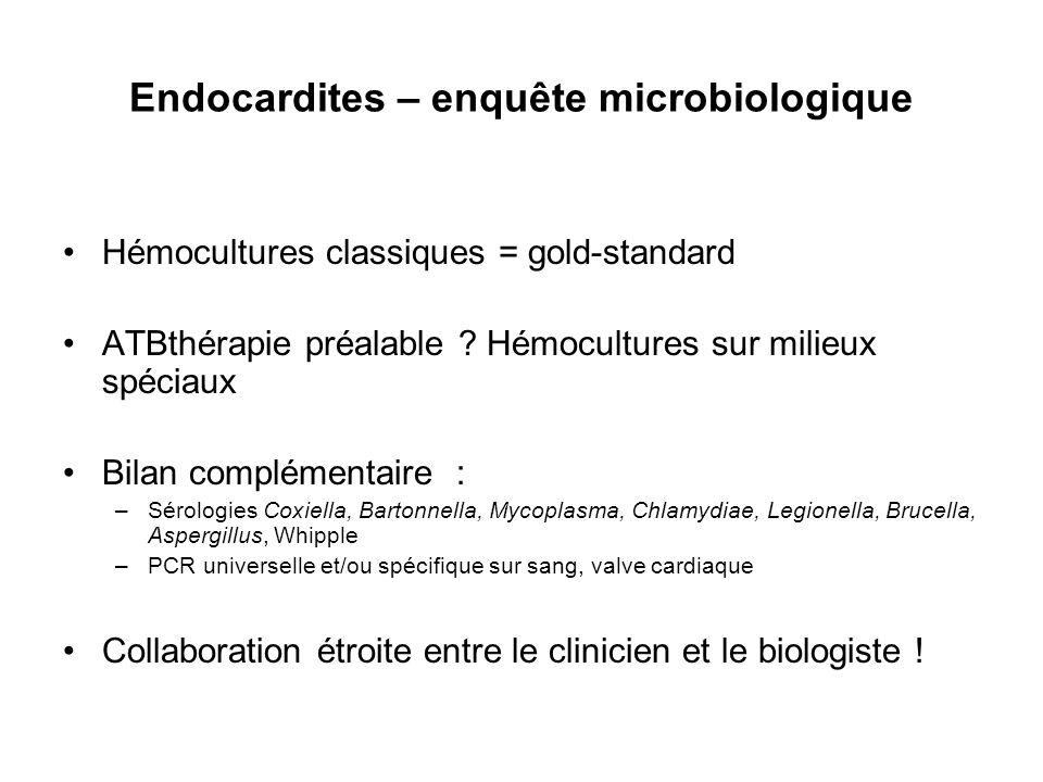 Endocardites – enquête microbiologique Hémocultures classiques = gold-standard ATBthérapie préalable ? Hémocultures sur milieux spéciaux Bilan complém