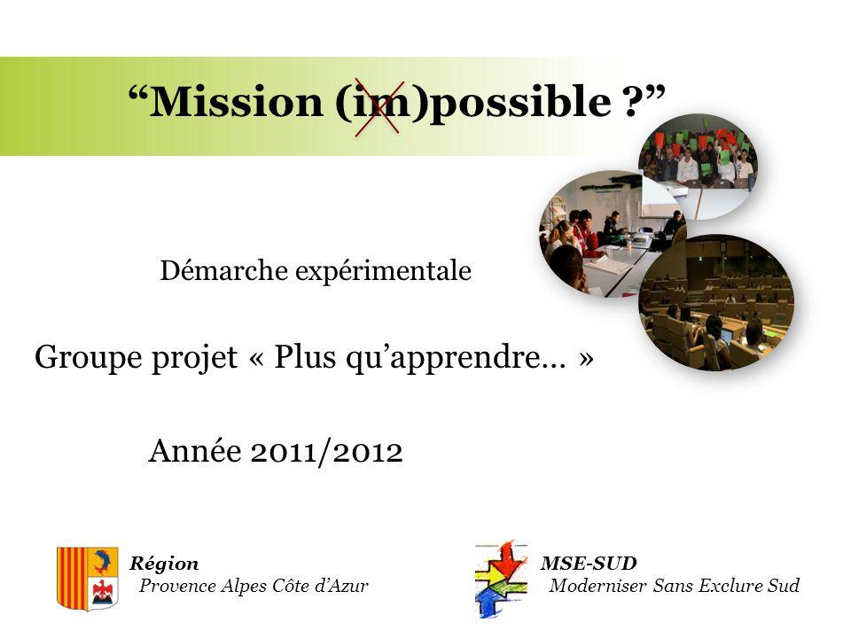 """MSE-SUD Moderniser Sans Exclure Sud Région Provence Alpes Côte d'Azur """"Mission (im)possible ?"""" Démarche expérimentale Groupe projet « Plus qu'apprendr"""