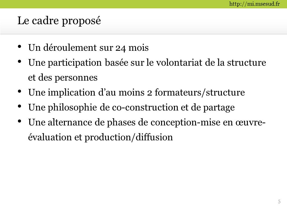 http://mi.msesud.fr Un déroulement sur 24 mois Une participation basée sur le volontariat de la structure et des personnes Une implication d'au moins
