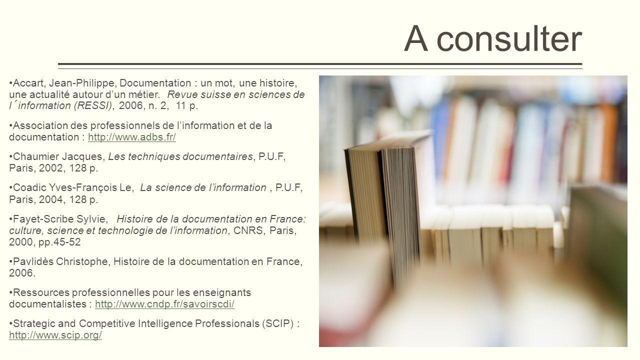 A consulter Accart, Jean-Philippe, Documentation : un mot, une histoire, une actualité autour d'un métier.