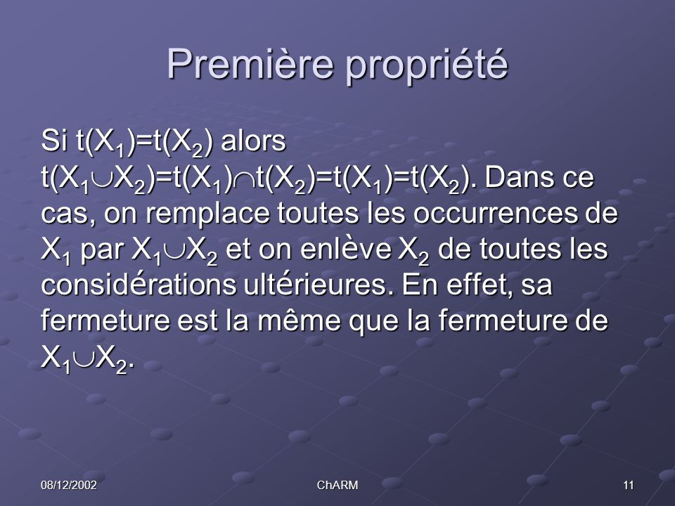 1108/12/2002ChARM Première propriété Si t(X 1 )=t(X 2 ) alors t(X 1  X 2 )=t(X 1 )  t(X 2 )=t(X 1 )=t(X 2 ).