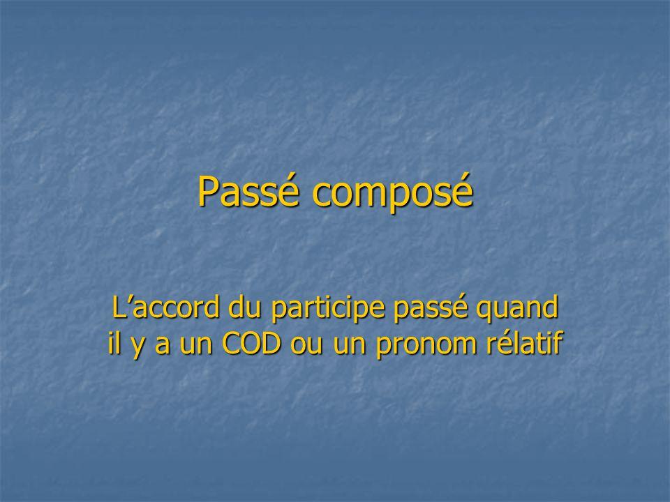 L'accord du participe passé avec un COD Quand un verbe est conjugué avec l auxiliaire avoir, le participe passé s accorde avec le complément d objet direct (COD) quand celui-ci est placé avant le verbe.