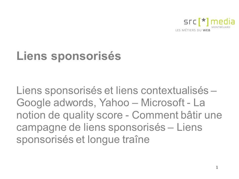 1 Liens sponsorisés Liens sponsorisés et liens contextualisés – Google adwords, Yahoo – Microsoft - La notion de quality score - Comment bâtir une campagne de liens sponsorisés – Liens sponsorisés et longue traîne