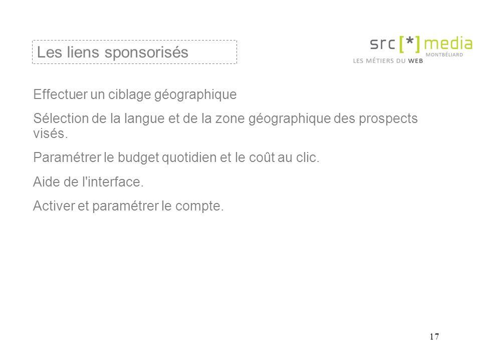17 Effectuer un ciblage géographique Sélection de la langue et de la zone géographique des prospects visés.