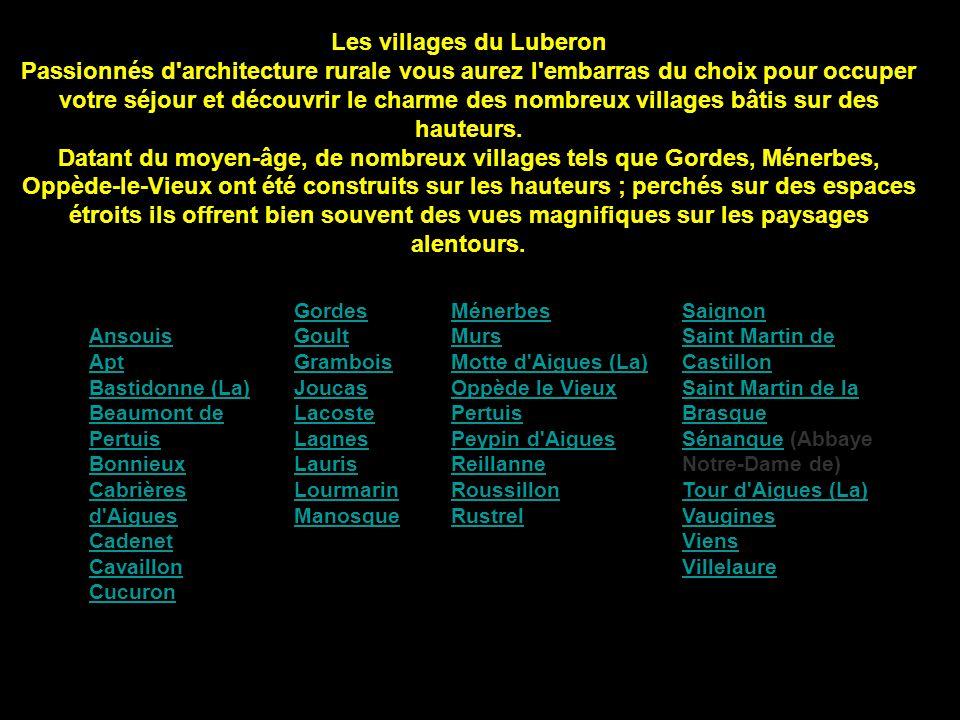 Les villages du Luberon Passionnés d architecture rurale vous aurez l embarras du choix pour occuper votre séjour et découvrir le charme des nombreux villages bâtis sur des hauteurs.