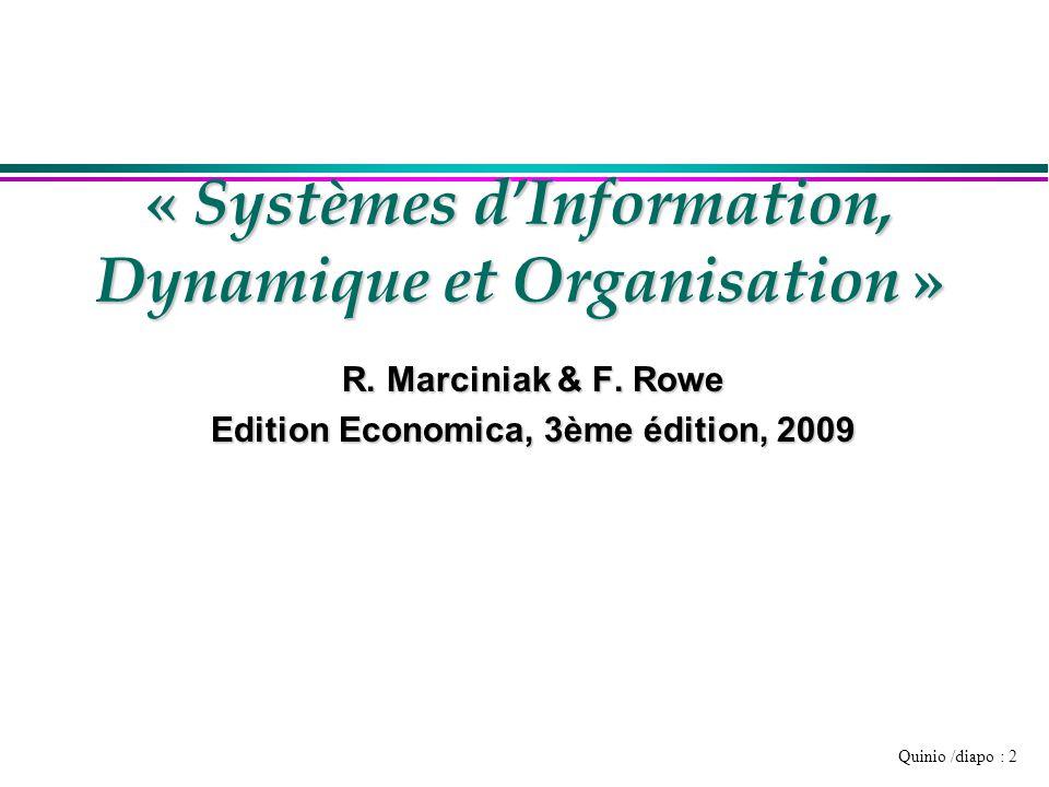 Quinio /diapo : 3 Importance des SI pour les entreprises l Dépenses informatiques ou SI »3 à 8% du CA l Part des investissements en SI »12 à 30% du total des investissements l Temps de travail d'un cadre »Plus de 50% lié au Système d'Information l Importance stratégique : »Le lien entre Système d'Information et performance est aujourd'hui prouvé