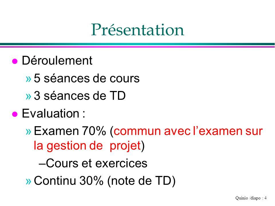 Quinio /diapo : 4 Présentation l Déroulement »5 séances de cours »3 séances de TD l Evaluation : »Examen 70% (commun avec l'examen sur la gestion de p
