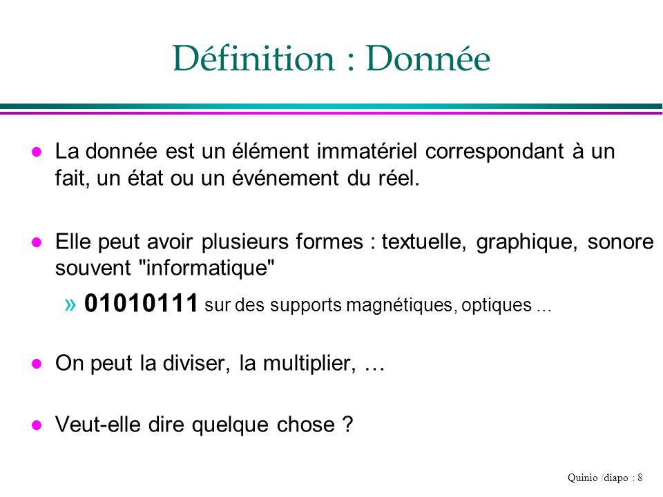 Quinio /diapo : 8 Définition : Donnée l La donnée est un élément immatériel correspondant à un fait, un état ou un événement du réel. l Elle peut avoi