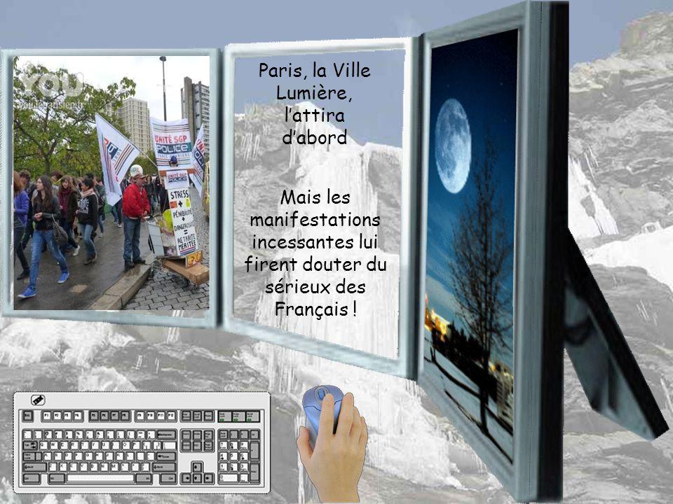 Paris, la Ville Lumière, l'attira d'abord Mais les manifestations incessantes lui firent douter du sérieux des Français !