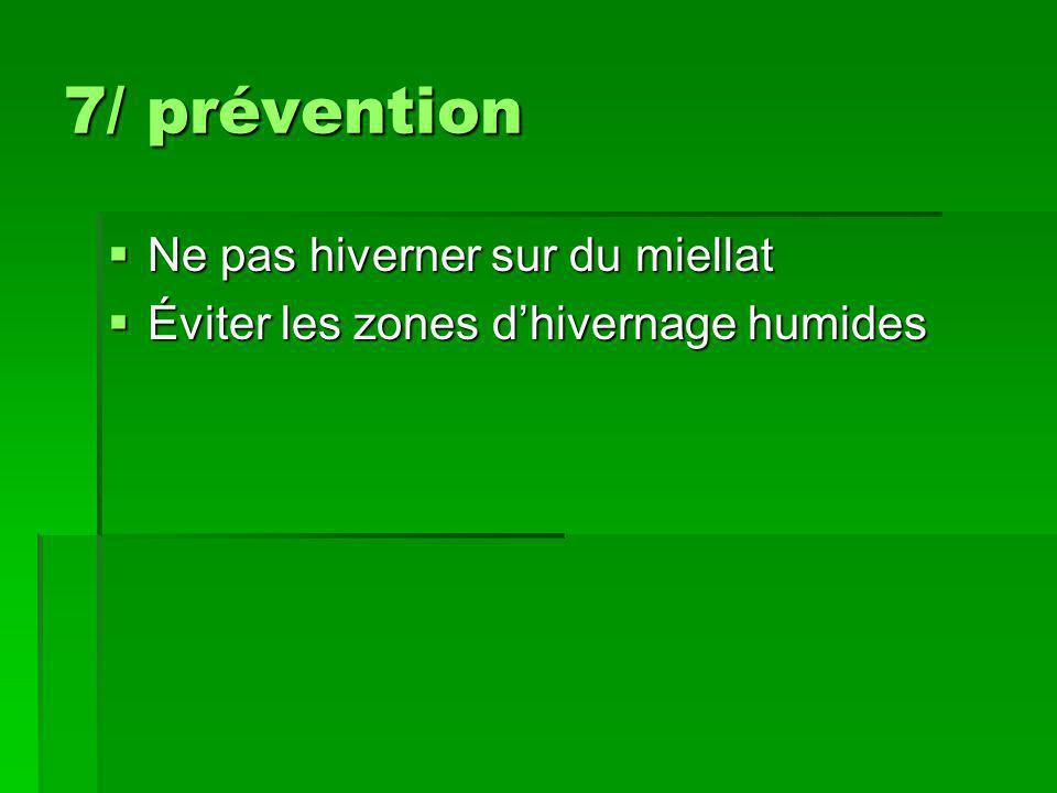 7/ prévention  Ne pas hiverner sur du miellat  Éviter les zones d'hivernage humides
