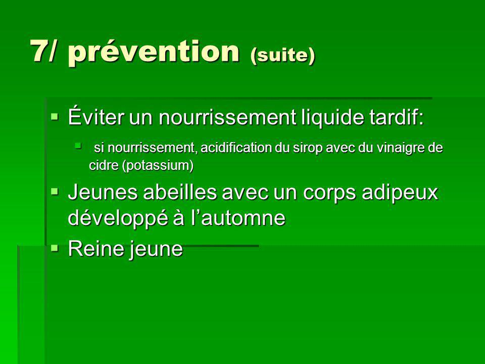 7/ prévention (suite)  Éviter un nourrissement liquide tardif:  si nourrissement, acidification du sirop avec du vinaigre de cidre (potassium)  Jeu
