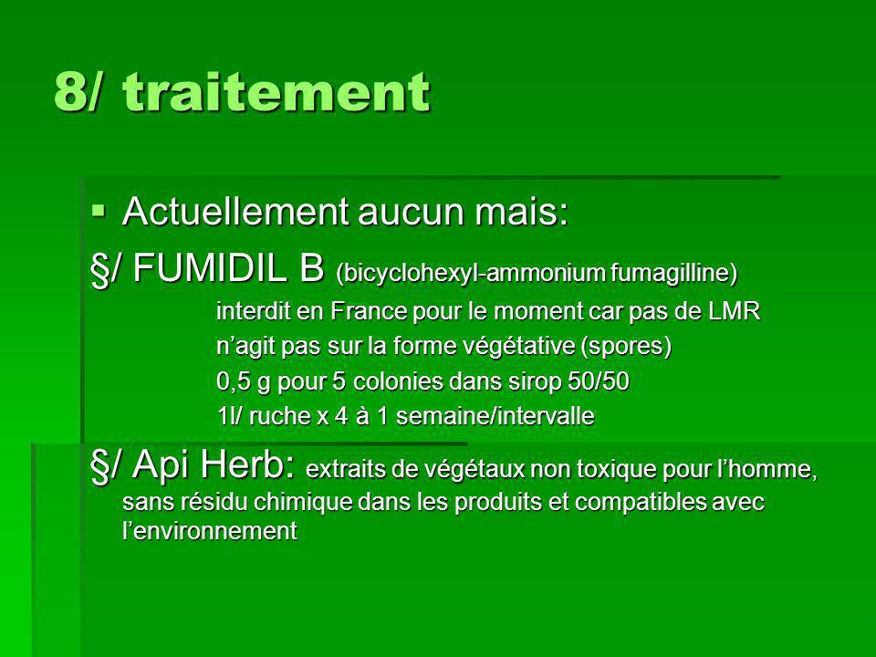 8/ traitement  Actuellement aucun mais: §/ FUMIDIL B (bicyclohexyl-ammonium fumagilline) interdit en France pour le moment car pas de LMR interdit en