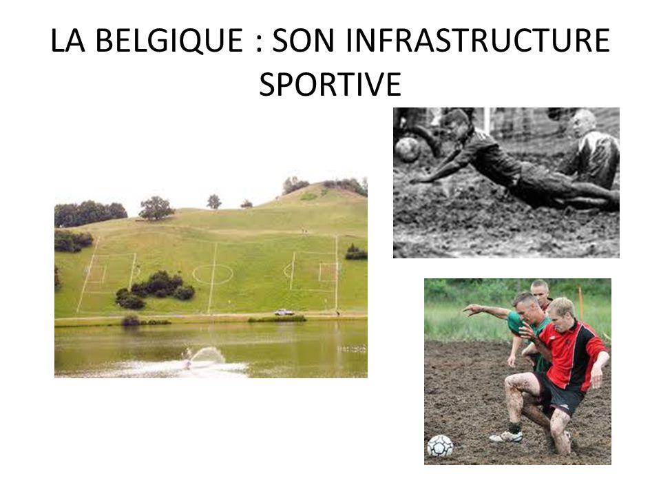 LA BELGIQUE : SON INFRASTRUCTURE SPORTIVE