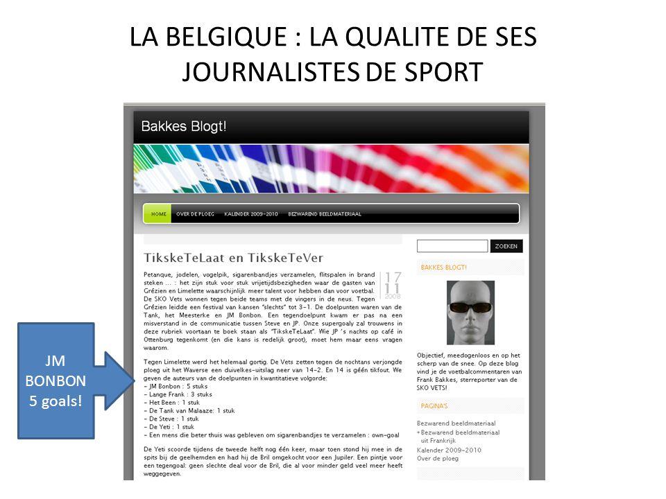 LA BELGIQUE : LA QUALITE DE SES JOURNALISTES DE SPORT JM BONBON 5 goals!