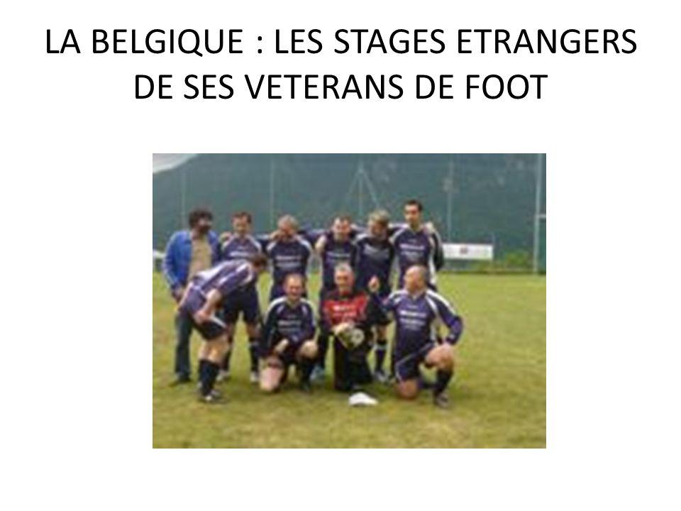LA BELGIQUE : LES STAGES ETRANGERS DE SES VETERANS DE FOOT