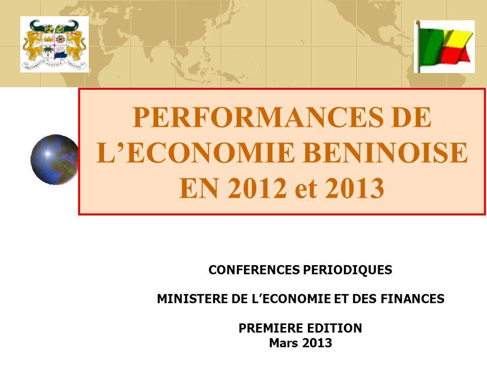 PERFORMANCES DE L'ECONOMIE BENINOISE EN 2012 et 2013 CONFERENCES PERIODIQUES MINISTERE DE L'ECONOMIE ET DES FINANCES PREMIERE EDITION Mars 2013