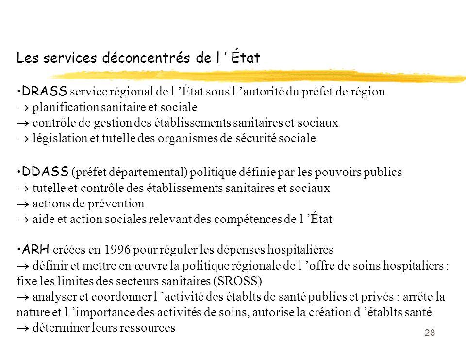 28 Les services déconcentrés de l ' État DRASS service régional de l 'État sous l 'autorité du préfet de région  planification sanitaire et sociale 