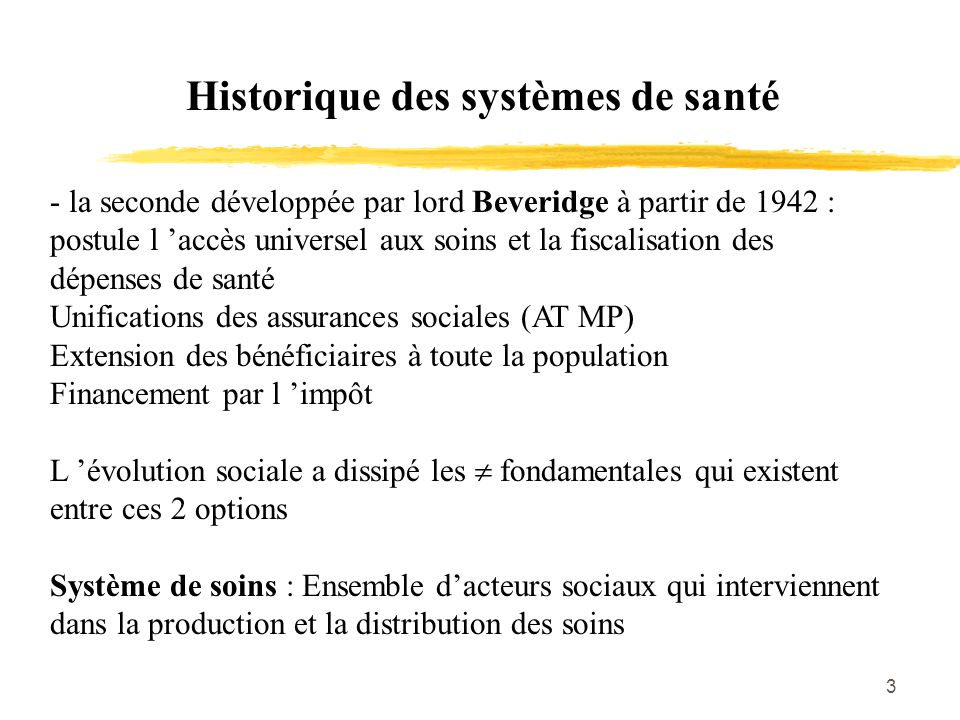 3 Historique des systèmes de santé - la seconde développée par lord Beveridge à partir de 1942 : postule l 'accès universel aux soins et la fiscalisat
