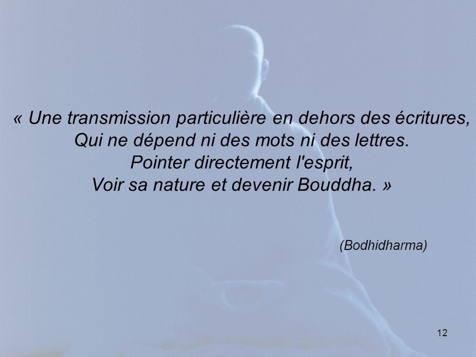 12 « Une transmission particulière en dehors des écritures, Qui ne dépend ni des mots ni des lettres.