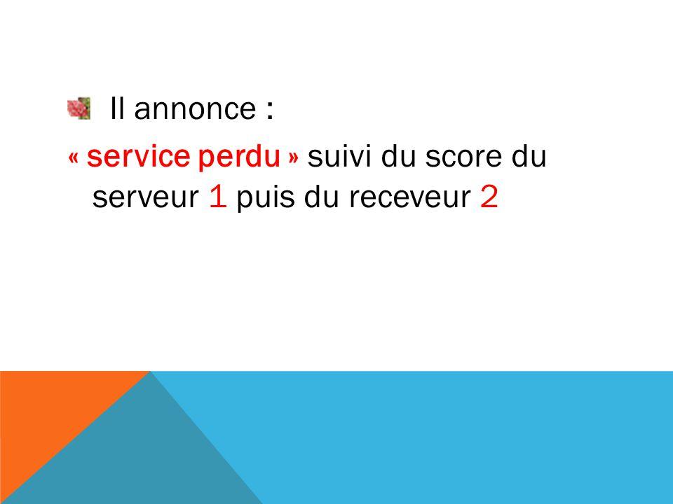 Il annonce : « service perdu » suivi du score du serveur 1 puis du receveur 2