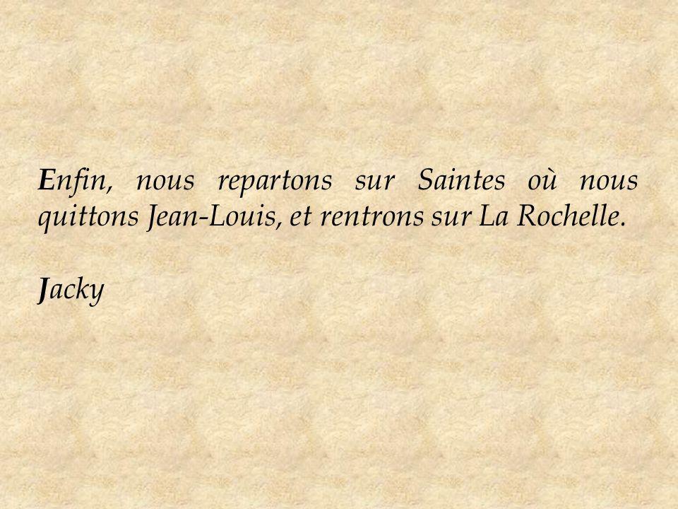 E nfin, nous repartons sur Saintes où nous quittons Jean-Louis, et rentrons sur La Rochelle. J acky