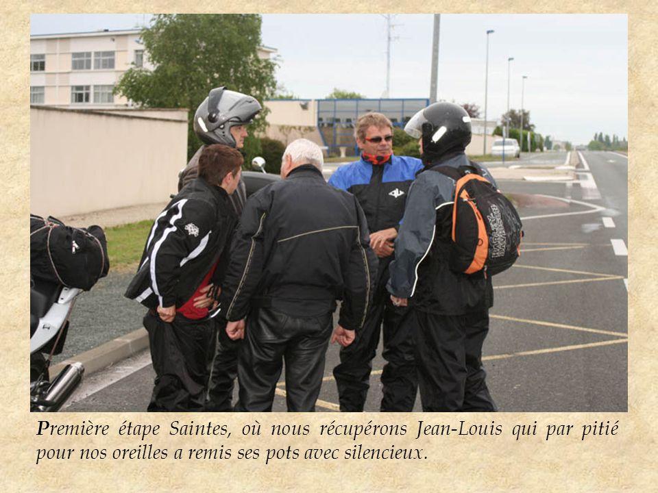 P remière étape Saintes, où nous récupérons Jean-Louis qui par pitié pour nos oreilles a remis ses pots avec silencieux.