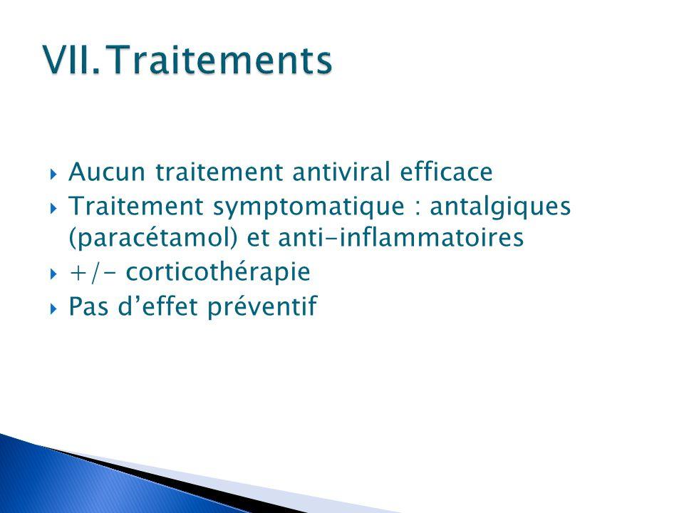  Aucun traitement antiviral efficace  Traitement symptomatique : antalgiques (paracétamol) et anti-inflammatoires  +/- corticothérapie  Pas d'effe