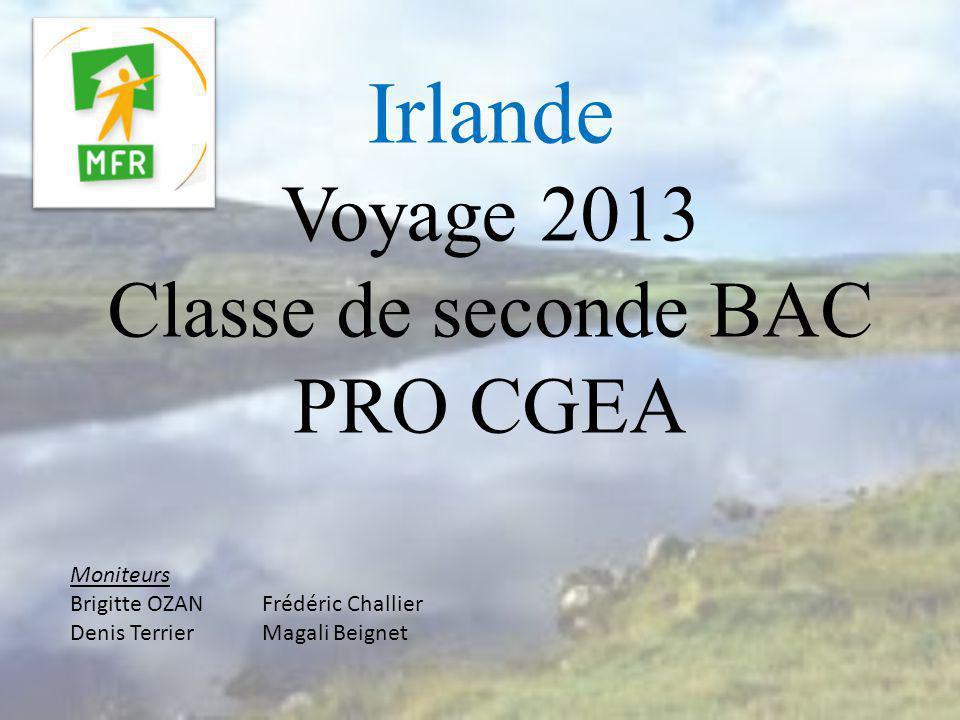 Irlande Voyage 2013 Classe de seconde BAC PRO CGEA Moniteurs Brigitte OZAN Frédéric Challier Denis TerrierMagali Beignet