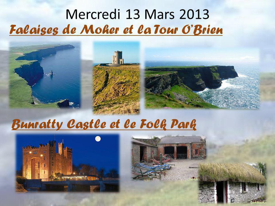 Mercredi 13 Mars 2013 Falaises de Moher et la Tour O'Brien Bunratty Castle et le Folk Park