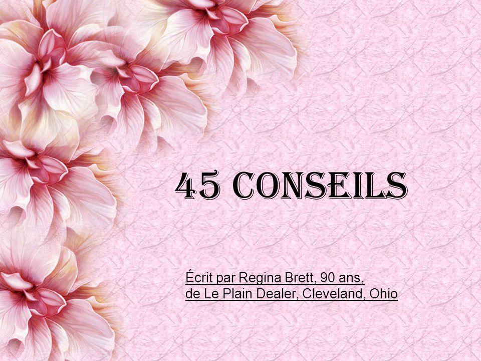 45 Conseils Écrit par Regina Brett, 90 ans, de Le Plain Dealer, Cleveland, Ohio