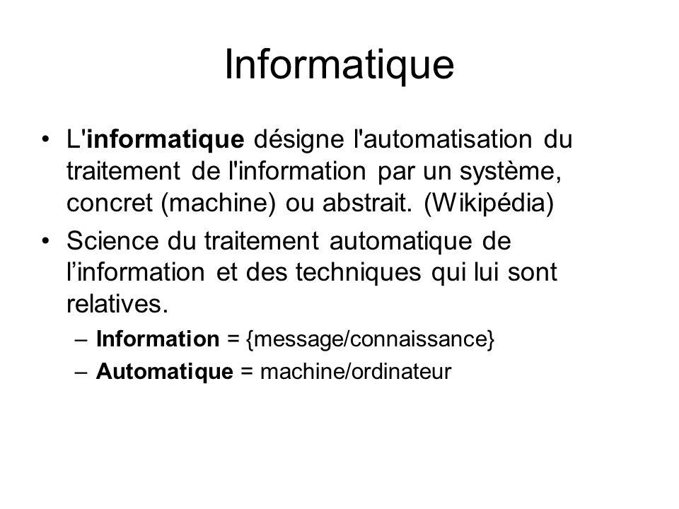 Informatique L'informatique désigne l'automatisation du traitement de l'information par un système, concret (machine) ou abstrait. (Wikipédia) Science
