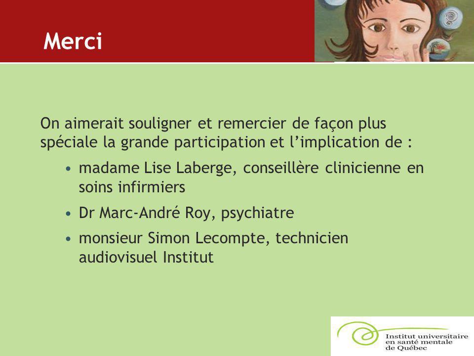 Merci On aimerait souligner et remercier de façon plus spéciale la grande participation et l'implication de : madame Lise Laberge, conseillère clinici