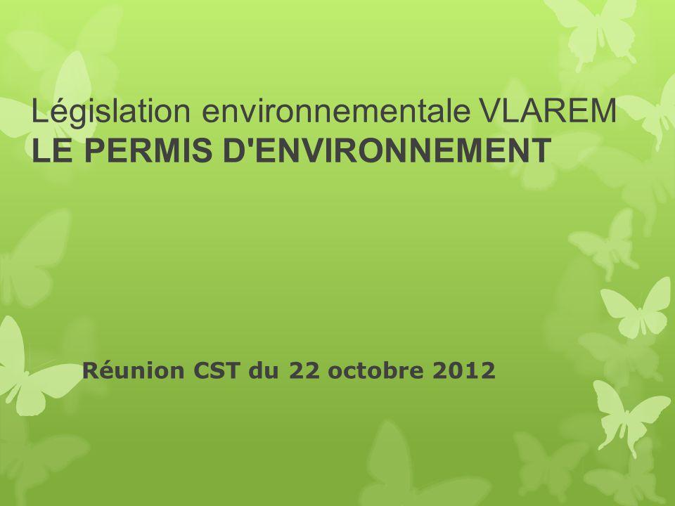 Législation environnementale VLAREM LE PERMIS D'ENVIRONNEMENT Réunion CST du 22 octobre 2012