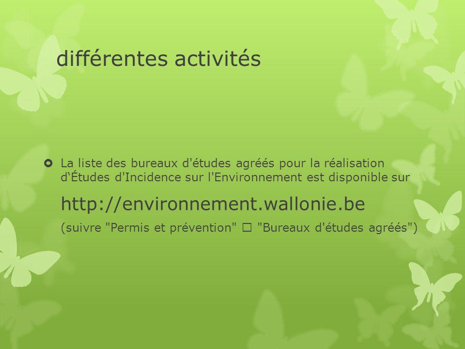 différentes activités  La liste des bureaux d'études agréés pour la réalisation d'Études d'Incidence sur l'Environnement est disponible sur http://en