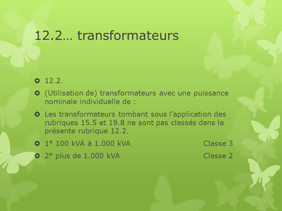 12.2… transformateurs  12.2.  (Utilisation de) transformateurs avec une puissance nominale individuelle de :  Les transformateurs tombant sous l'ap
