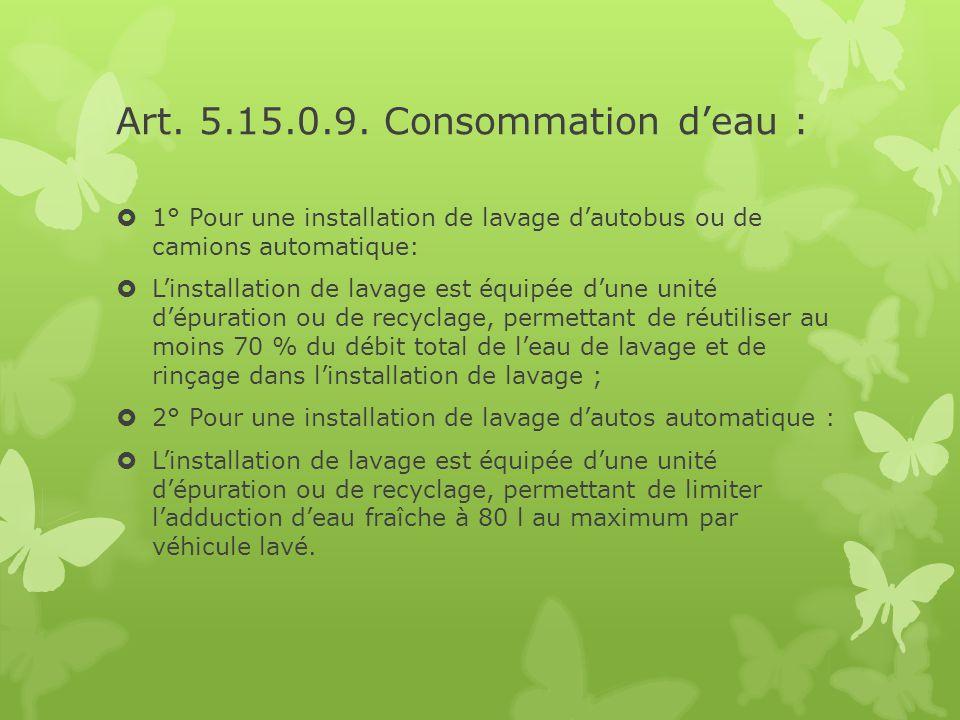 Art. 5.15.0.9. Consommation d'eau :  1° Pour une installation de lavage d'autobus ou de camions automatique:  L'installation de lavage est équipée d