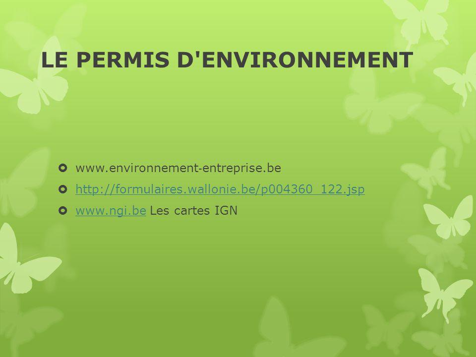 LE PERMIS D'ENVIRONNEMENT  www.environnement ‐ entreprise.be  http://formulaires.wallonie.be/p004360_122.jsp http://formulaires.wallonie.be/p004360_