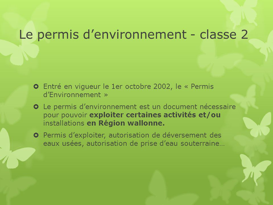 Le permis d'environnement - classe 2  Entré en vigueur le 1er octobre 2002, le « Permis d'Environnement »  Le permis d'environnement est un document
