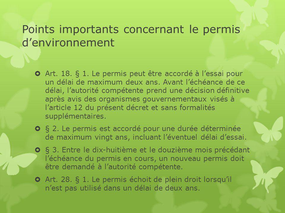 Points importants concernant le permis d'environnement  Art. 18. § 1. Le permis peut être accordé à l'essai pour un délai de maximum deux ans. Avant