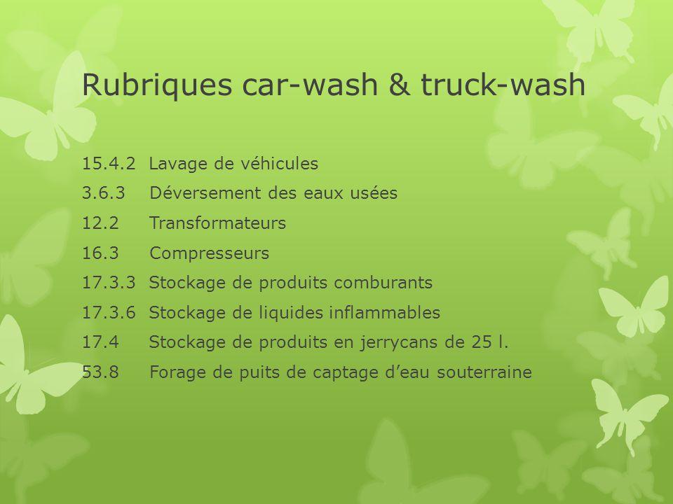 Rubriques car-wash & truck-wash 15.4.2 Lavage de véhicules 3.6.3 Déversement des eaux usées 12.2 Transformateurs 16.3 Compresseurs 17.3.3 Stockage de