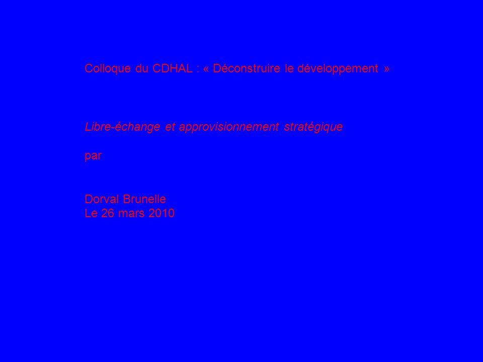 Colloque du CDHAL : « Déconstruire le développement » Libre-échange et approvisionnement stratégique par Dorval Brunelle Le 26 mars 2010