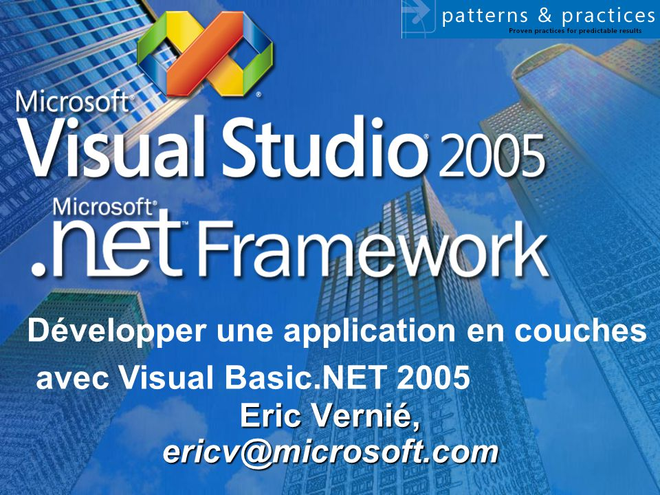 Eric Vernié, ericv@microsoft.com Développer une application en couches avec Visual Basic.NET 2005