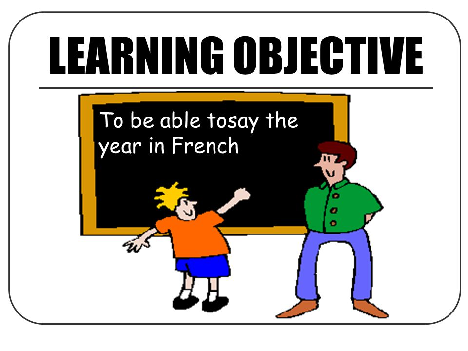 LEARNING OBJECTIVE To be able tosay the year in French