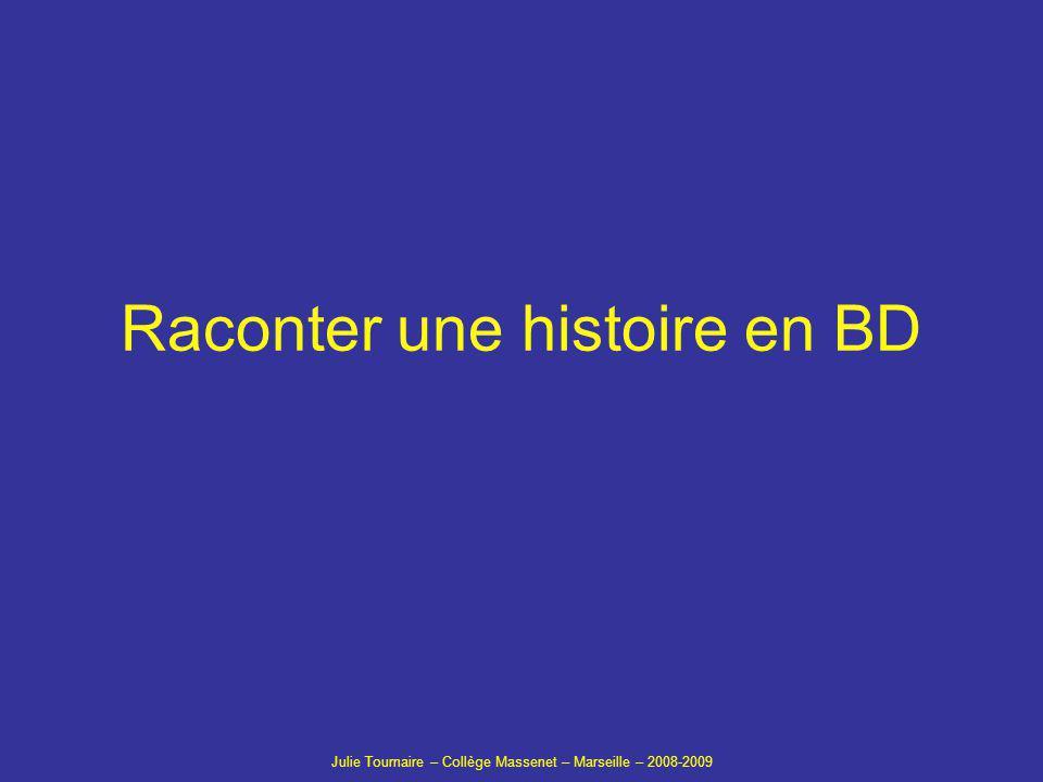 Raconter une histoire en BD Julie Tournaire – Collège Massenet – Marseille – 2008-2009
