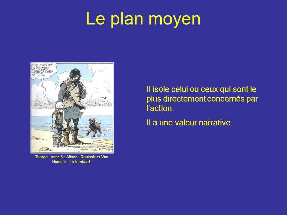 Le plan moyen Il isole celui ou ceux qui sont le plus directement concernés par l'action. Il a une valeur narrative. Thorgal, tome 8 : Alinoë.- Rosins