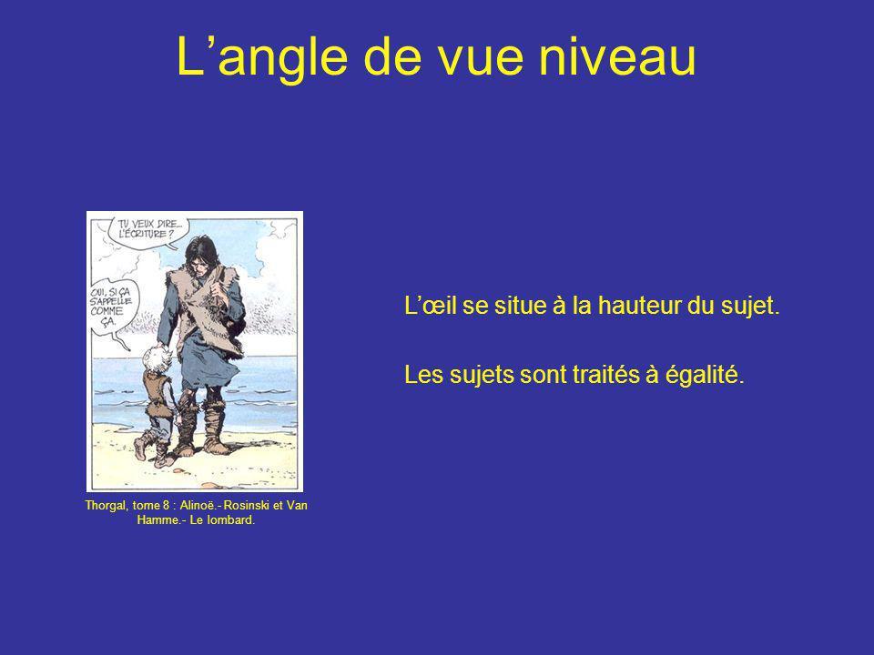 L'angle de vue niveau L'œil se situe à la hauteur du sujet. Les sujets sont traités à égalité. Thorgal, tome 8 : Alinoë.- Rosinski et Van Hamme.- Le l